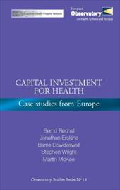 Capital Investment for Health: Case Studies from Europe - Rechel, Bernd / Erskine, Jonathan / Wright, Stephen