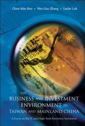 The Business and Investment Environment in Taiwan and Mainland China: A Focus on the It and High-Tech Electronic Industries - Hsu, Chen-Min / Zhang, Wei-Guo / Lok, Leslie