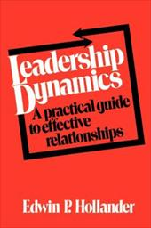 Leadership Dynamics: A Practical Guide to Effective Relationships - Hollander, Edwin Paul