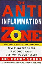 The Anti-Inflammation Zone: Reversing the Silent Epidemic That's Destroying Our Health - Sears, Barry
