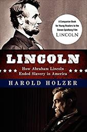 Lincoln: How Abraham Lincoln Ended Slavery in America: A Companion Book for Young Readers to the Steven Spielberg Film (How Abraha - Holzer, Harold