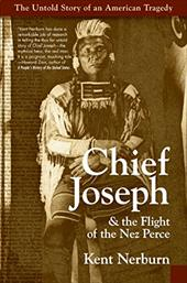Chief Joseph & the Flight of the Nez Perce: The Untold Story of an American Tragedy - Nerburn, Kent