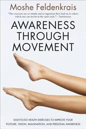 Awareness Through Movement: Easy-To-Do Health Exercises to Improve Your Posture, Vision, Imagination, and Personal Awareness - Feldenkrais, Moshe