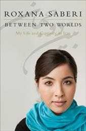 Between Two Worlds: My Life and Captivity in Iran - Saberi, Roxana