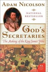 God's Secretaries: The Making of the King James Bible - Nicolson, Adam