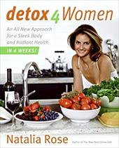 Detox for Women: An All New Approach for a Sleek Body and Radiant Health in Four Weeks - Rose, Natalia
