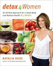 Detox for Women: An All New Approach for a Sleek Body and Radiant Health in 4 Weeks - Rose, Natalia