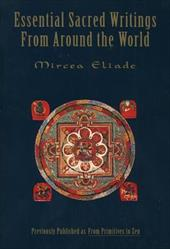 Essential Sacred Writings from Around the World: A Thematic Sourcebook on the History of Religions - Eliade, Mircea