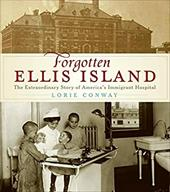 Forgotten Ellis Island: The Extraordinary Story of America's Immigrant Hospital - Conway, Lorie / Barnes, Chris