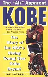 Kobe: The Story of the NBA's Rising Young Star Kobe Bryant - Layden, Joe