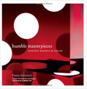 Humble Masterpieces: Everyday Marvels of Design - Antonelli, Paola / Mosto, Francesco