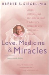 Love, Medicine and Miracles: Lessons Learned about Self-Healing from a Surgeon's Experience with Exceptional Patients - Siegel, Bernie S. / Siegel
