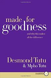 Made for Goodness: And Why This Makes All the Difference - Tutu, Desmond M. / Tutu, Mpho A. / Abrams, Douglas C.
