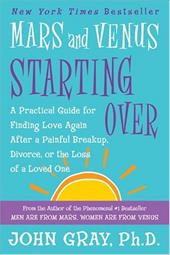 Mars and Venus Starting Over: A Practical Guide for Finding Love Again After a Painful Breakup, Divorce, or the Loss of a Loved On - Gray, John
