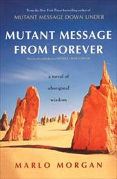 Mutant Message from Forever: A Novel of Aboriginal Wisom - Morgan, Marlo