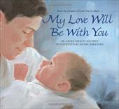 My Love Will Be with You - Melmed, Laura Krauss / Sorensen, Henri