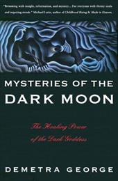 Mysteries of the Dark Moon: The Healing Power of the Dark Goddess - George, Demetra