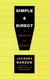 Simple & Direct: A Rhetoric for Writers - Barzun, Jacques