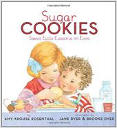 Sugar Cookies: Sweet Little Lessons on Love - Rosenthal, Amy Krouse / Dyer, Jane / Dyer, Brooke