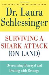 Surviving a Shark Attack (on Land): Overcoming Betrayal and Dealing with Revenge - Schlessinger, Laura C.