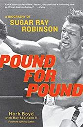 Pound for Pound: A Biography of Sugar Ray Robinson - Boyd, Herb / Robinson, Ray, II / Sutton, Percy