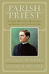 Parish Priest: Father Michael McGivney and American Catholicism - Brinkley, Douglas G. / Fenster, Julie M.