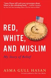 Red, White, and Muslim: My Story of Belief - Hasan, Asma Gull