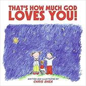That's How Much God Loves You! - Shea, Chris