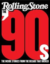The '90s: The Inside Stories from the Decade That Rocked - Rolling Stone Magazine / Wenner, Jann S.