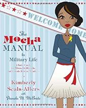 The Mocha Manual to Military Life: A Savvy Guide for Wives, Girlfriends, and Female Service Members - Seals-Allers, Kimberly / McBride, Pamela M.