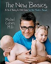 The New Basics: A-To-Z Baby & Child Care for the Modern Parent - Cohen, Michel