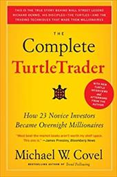 The Complete TurtleTrader: How 23 Novice Investors Became Overnight Millionaires - Covel, Michael W.