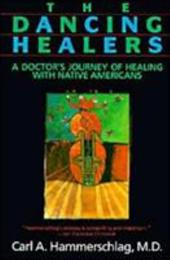 The Dancing Healers: A Doctor's Journey of Healing with Native Americans - Hammerschlag, Carl A.