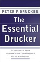 The Essential Drucker: In One Volume the Best of Sixty Years of Peter Drucker's Essential Writings on Management - Drucker, Peter F.