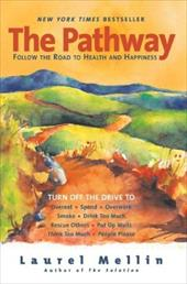 The Pathway: Follow the Road to Health and Happiness - Mellin, Laurel