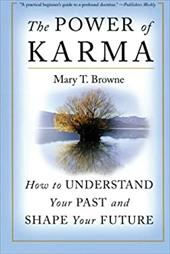 The Power of Karma: How to Understand Your Past and Shape Your Future - Browne Mary, T. / Browne, Mary T.