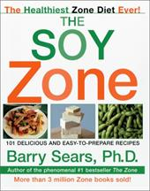 The Soy Zone: 101 Delicious and Easy-To-Prepare Recipes - Sears, Barry