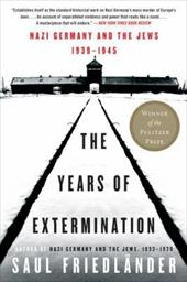The Years of Extermination: Nazi Germany and the Jews, 1939-1945 - Friedlander, Saul