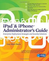 iPad & iPhone Administrator's Guide: Enterprise Deployment Strategies and Security Solutions - Hart-Davis, Guy