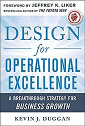 Design for Operational Excellence: A Breakthrough Strategy for Business Growth - Duggan, Kevin J.