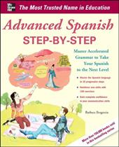 Advanced Spanish Step-By-Step: Master Accelerated Grammar to Take Your Spanish to the Next Level - Bregstein, Barbara