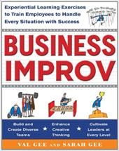 Business Improv: Experiential Learning Exercises to Train Employees to Handle Every Situation with Success - Gee, Val / Gee, Sarah