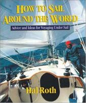 How to Sail Around the World: Advice and Ideas for Voyaging Under Sail - Roth, Hal / Roth Hal