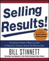 Selling Results!: The Innovative System for Maximizing Sales by Helping Your Customers Achieve Their Business Goals - Stinnett, Bill