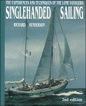 Singlehanded Sailing: The Experiences and Techniques of the Lone Voyagers - Henderson, Richard / Henderson Richard