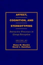 Affect, Cognition and Stereotyping: Interactive Processes in Group Perception - MacKie, Diane M. / Hamilton, David / Hamilton, David L.