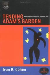 Tending Adam's Garden: Evolving the Cognitive Immune Self - Cohen, Irun R.