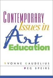 Contemporary Issues in Art Education - Speirs, Peg / Gaudelius, Yvonne
