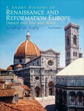 A Short History of RENAISSANCE and REFORMATION Europe: Dances Over Fire and Water - Zophy, Jonathan W.