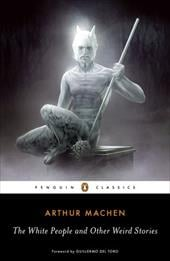 The White People and Other Weird Stories - Machen, Arthur / Joshi, S. T. / del Toro, Guillermo